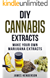 Cannabis Extracts: Make Your Own Marijuana Extracts (English Edition)