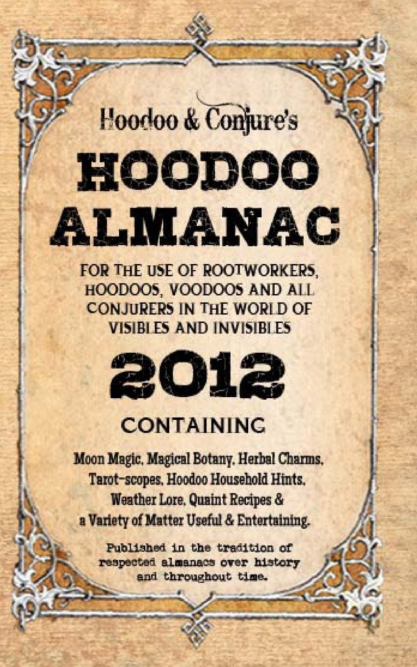 Download Hoodoo Almanac 2012: For the Use of Rootworkers, Hoodoos, Voodoos and All Conjurers in the World of  Visibles and Invisibles pdf