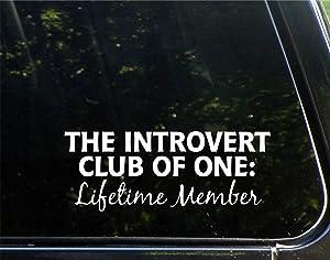 "The Introvert Club of One: Lifetime Member- 8-3/4"" x 3-3/4"" - Vinyl Die Cut Decal/Bumper Sticker for Windows, Cars, Trucks, Laptops, Etc."