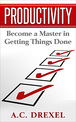 Productivity: Become a Master in Getting Things Done (Managing; Time; Energy; Procrastination; Procrastinator; Management)