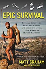 Epic Survival: Extreme Adventure, Stone Age Wisdom, and Lessons in Living from a Modern Hunter-Gatherer Paperback