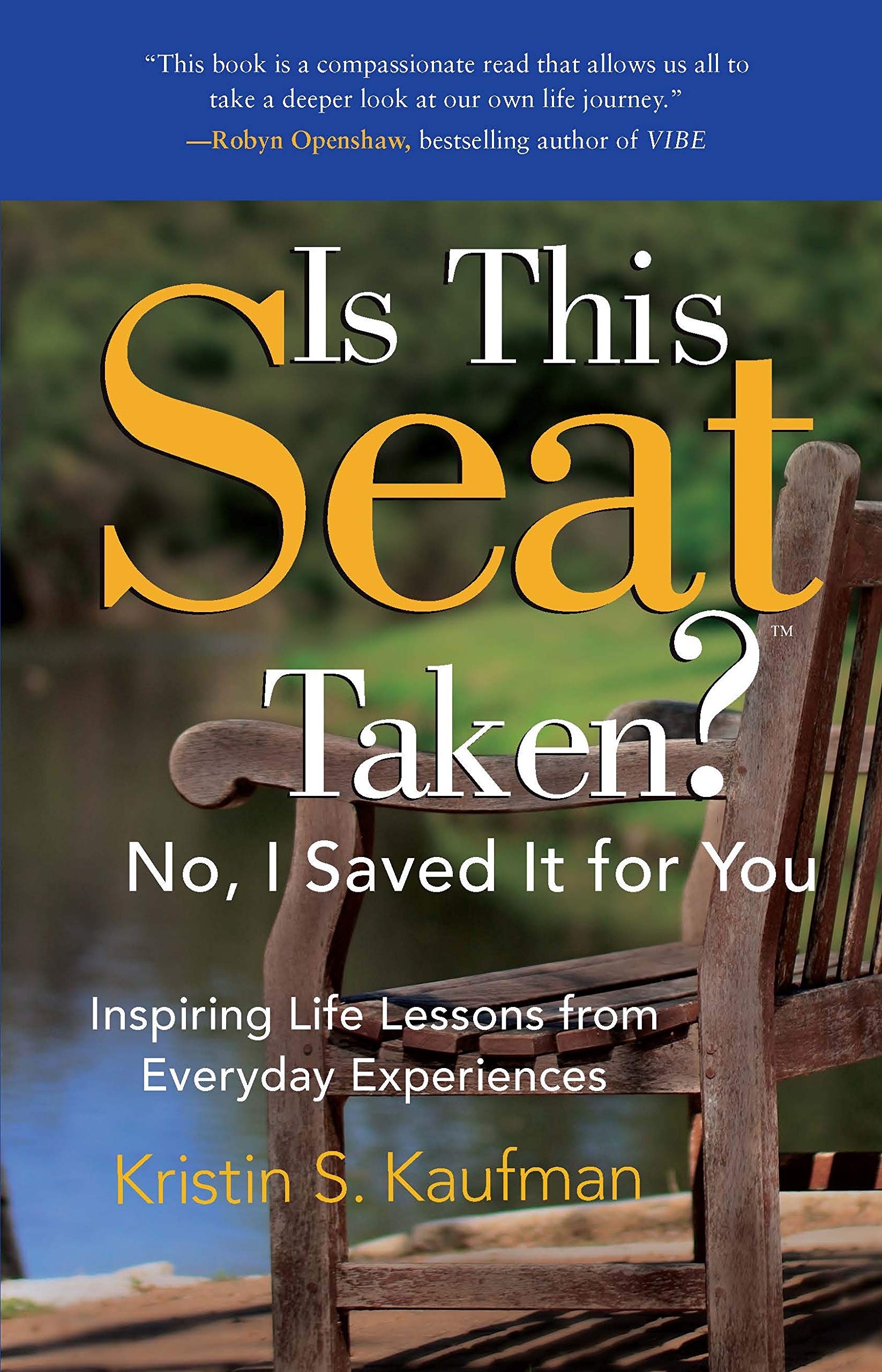 Is This Seat Taken? No, I Saved it for You: Inspiring Life Lessons from Everyday Experiences