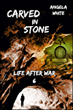 Carved in Stone (Life After War Book 6)