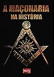 A Maçonaria na História (História Viva Livro 4)