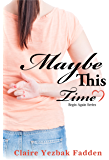 Maybe This Time (Begin Again Series)