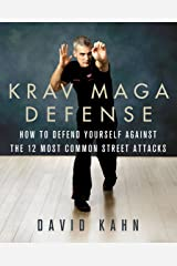 Krav Maga Defense: How to Defend Yourself Against the 12 Most Common Unarmed Street Attacks Kindle Edition