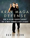 Krav Maga Defense: How to Defend Yourself Against the 12 Most Common Unarmed Street Attacks (English Edition)