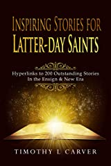 Inspiring Stories for Latter-day Saints: Hyperlinks to 200 Outstanding Stories in the Ensign and New Era Kindle Edition