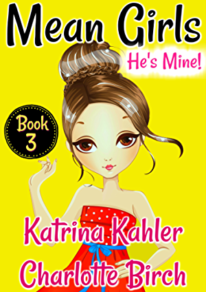 Mean Girls - Book 3: He's Mine: Books for Girls aged 9-12
