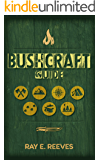 Bushcraft: A Guide to Surviving in Dangerous Situations, Essential Tools, and Skills for Emergencies, Plus How to Elude…