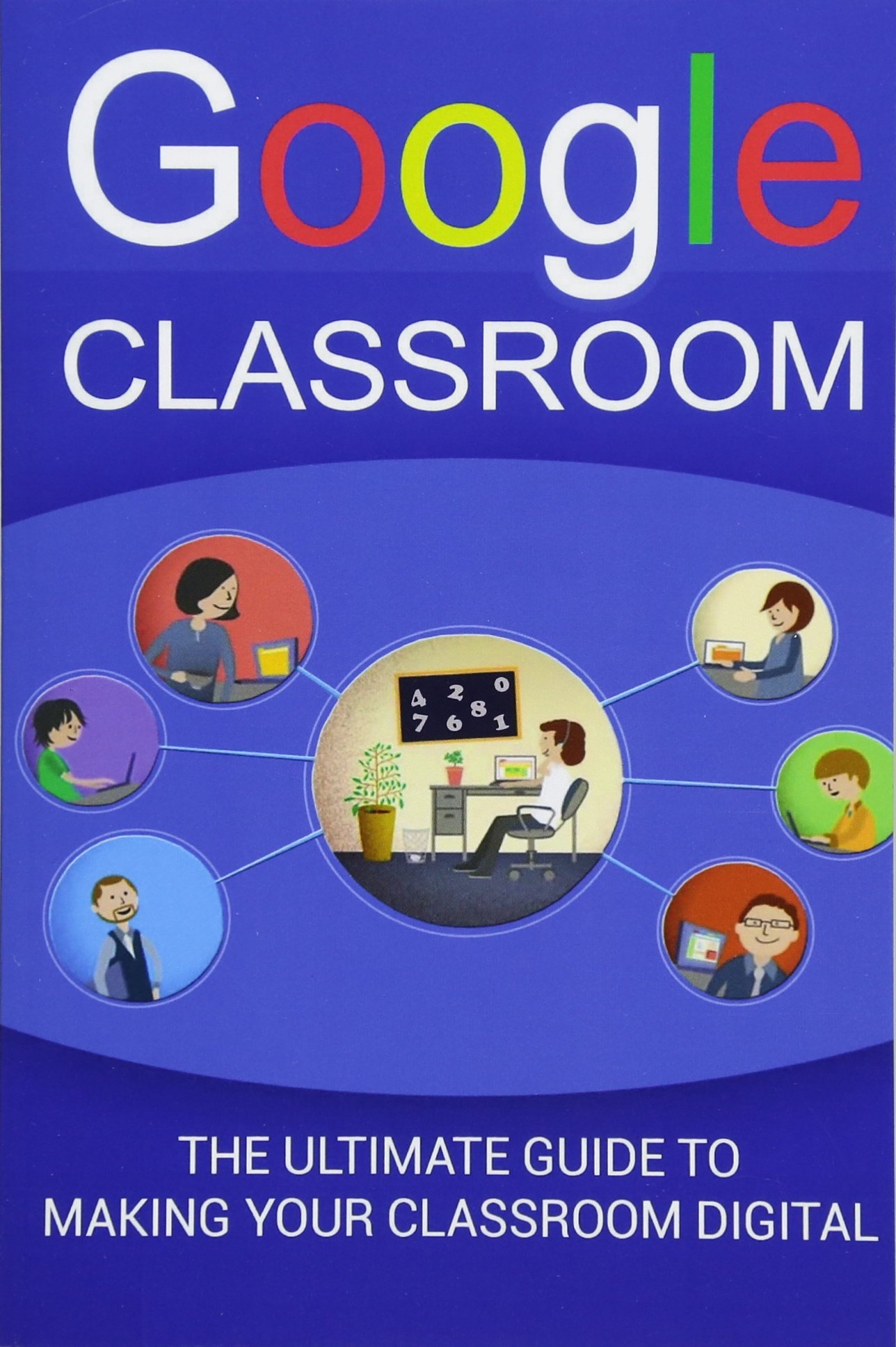 Amazon com: Google Classroom: The Ultimate Guide To Making Your