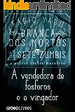 Branca dos mortos e os sete zumbis e outros contos macabros - A vendedora de fósforos e o vingador