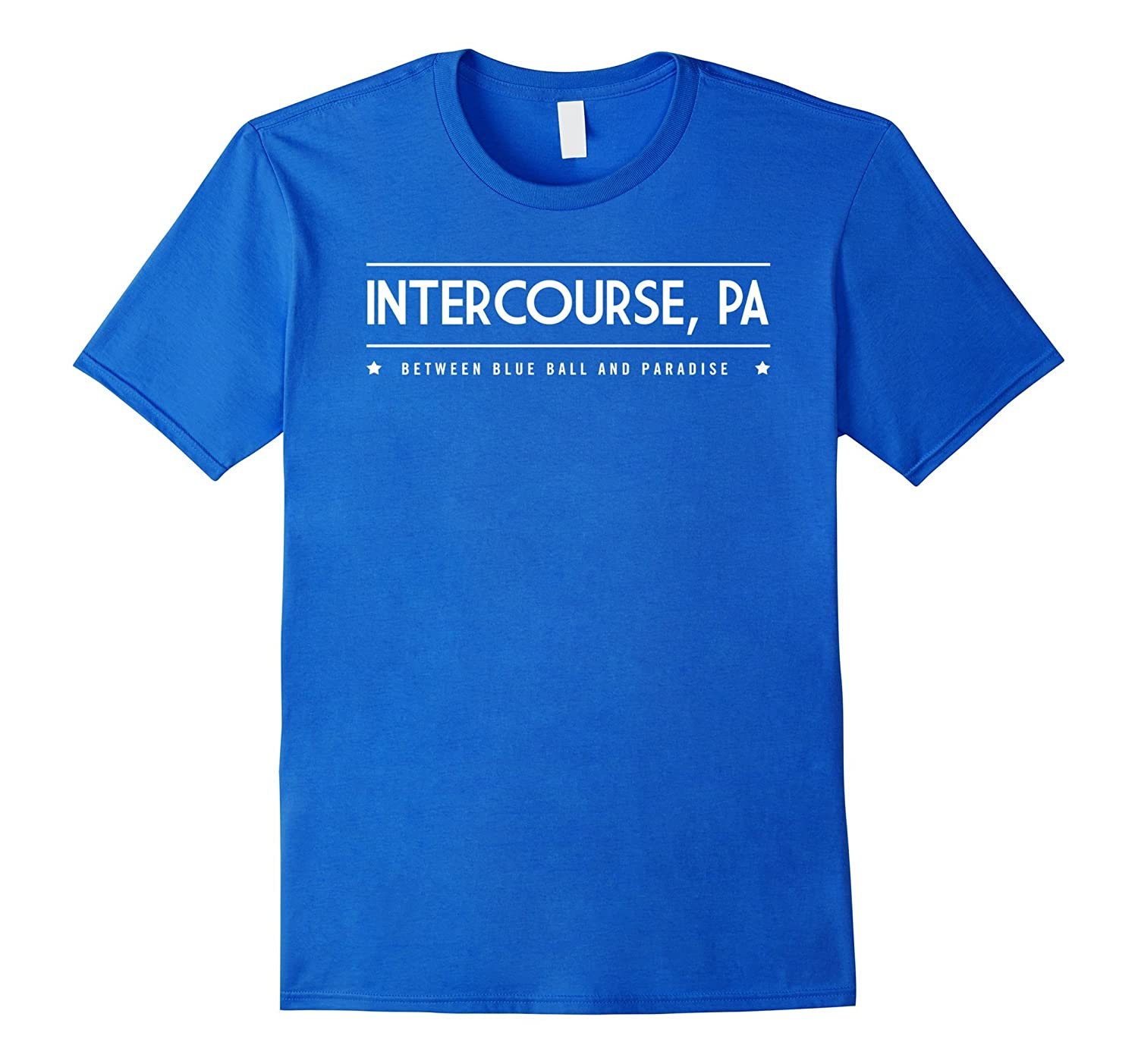 Intercourse PA T-Shirt Between Blue Ball and Paradise Tee-ah my shirt one gift