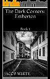 The Dark Corners: Emberton: Book 1
