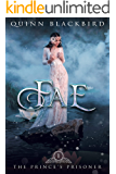 Fae: A Dark Paranormal Bully Romance, Dark Beauty and the Beast Retelling (The Prince's Prisoner Book 1)