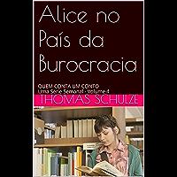 Alice no País da Burocracia: QUEM CONTA UM CONTO Uma Série Semanal - Volume 4
