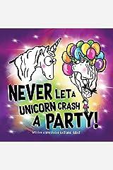 Never Let a Unicorn Crash a Party! Kindle Edition