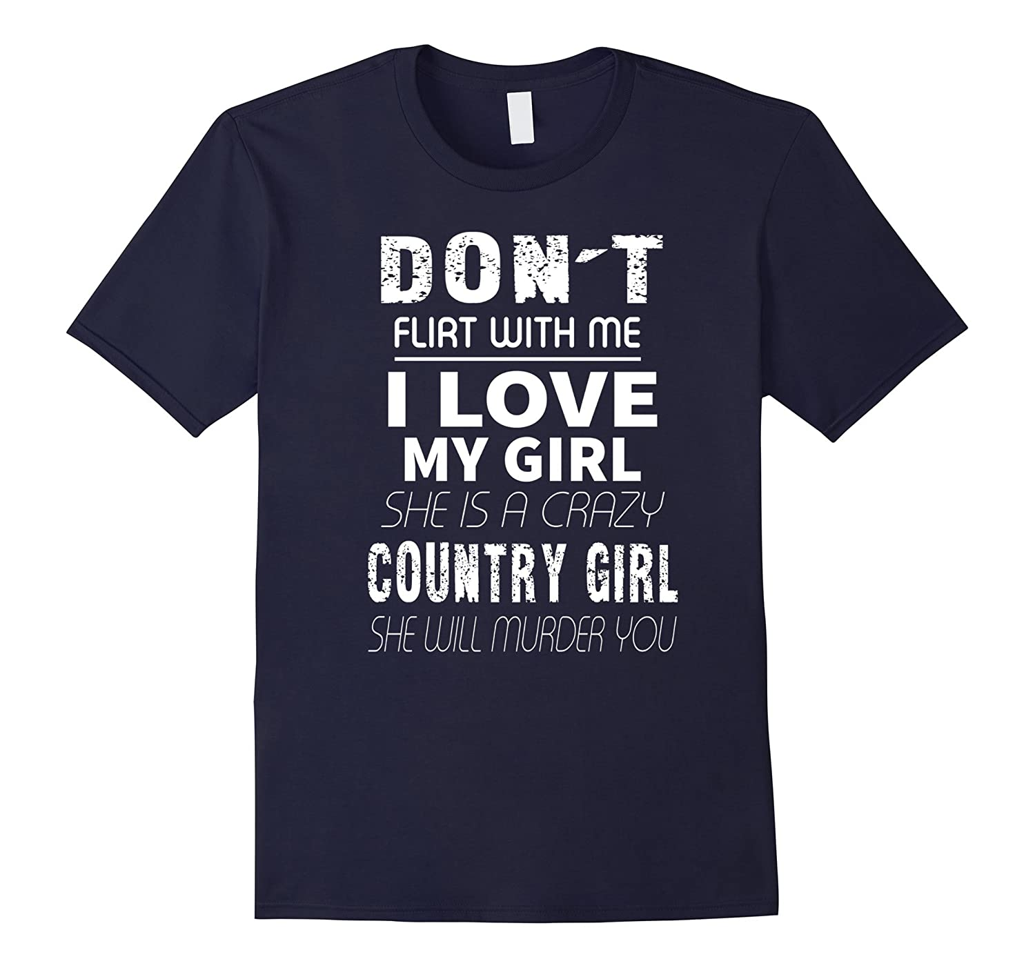 Dont flirt with me I love my crazy country girl T Shirt-TD