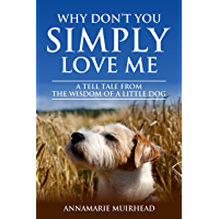 Why Don't You Simply Love Me: A tell tale from the wisdom of a little dog
