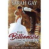 The Billionaire Smokejumper: Escape to Sun Valley (Grant Brothers Billionaire Boss Romance Book 3)