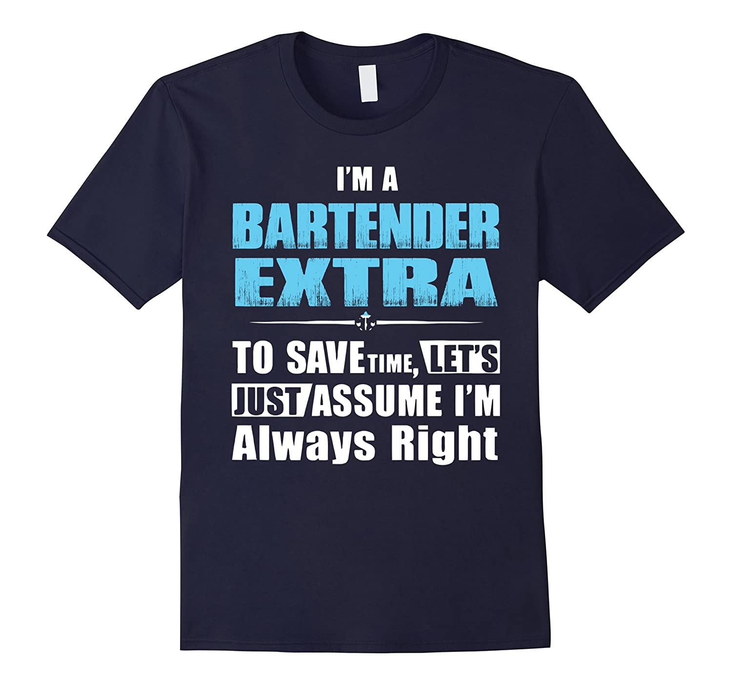 Im A Bartender Extra Just Assume Im Always Right T-Shirts-Art