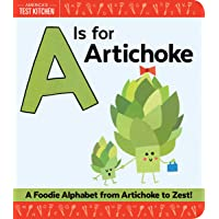 A Is for Artichoke: An ABC Book of Food, Kitchens, and Cooking for Kids, from Artichoke to Zest (America's Test Kitchen…