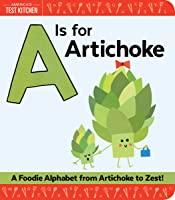 A Is For Artichoke: A Foodie Alphabet From