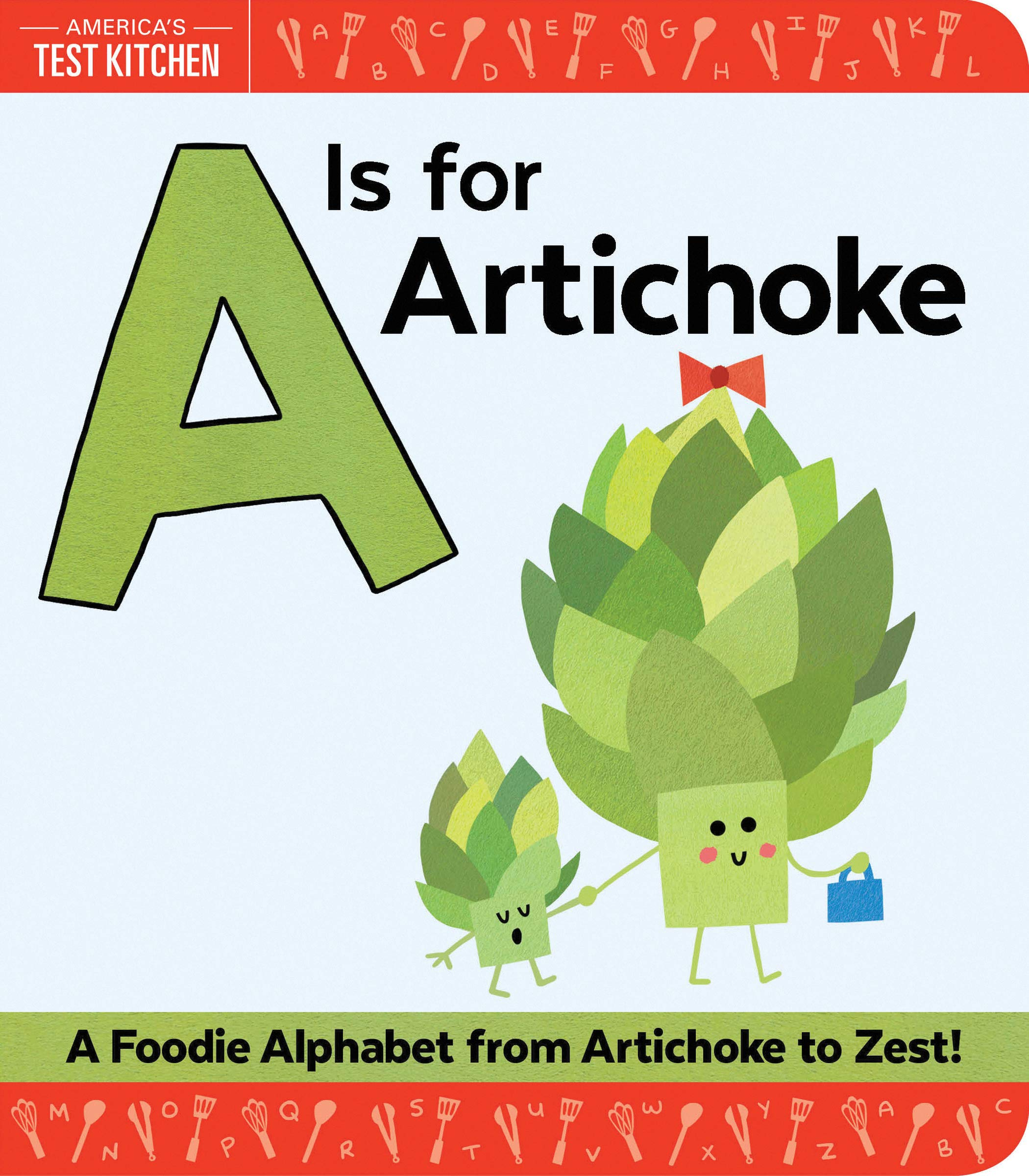 A Is for Artichoke: An ABC Book of Food, Kitchens, and Cooking for Kids,  from Artichoke to Zest (America's Test Kitchen Kids): America's Test  Kitchen Kids, Frost, Maddie: 9781492670032: Amazon.com: Books