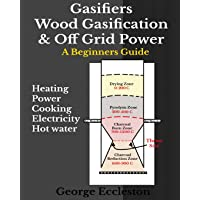 Gasifiers Wood Gasification & Off Grid Power: A Beginners Guide