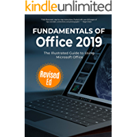 Fundamentals of Office 2019: The Illustrated Guide to Using Microsoft Office (Computer Fundamentals Book 16)