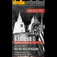 Les secrets du Ku Klux Klan: L'Amérique sous le feu des suprémacistes blancs (Sociétés secrètes t. 1) (French Edition)