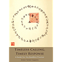 Timeless Calling, Timely Response: A Guide for Zen Buddhist Practice (English Edition)