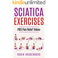 Sciatica : 20 Easy & Effective Stretching Exercises To Relieve Sciatica And Become Pain Free: FREE VIDEOS Of Every Stretch And Exercise You will Need To Become Pain Free