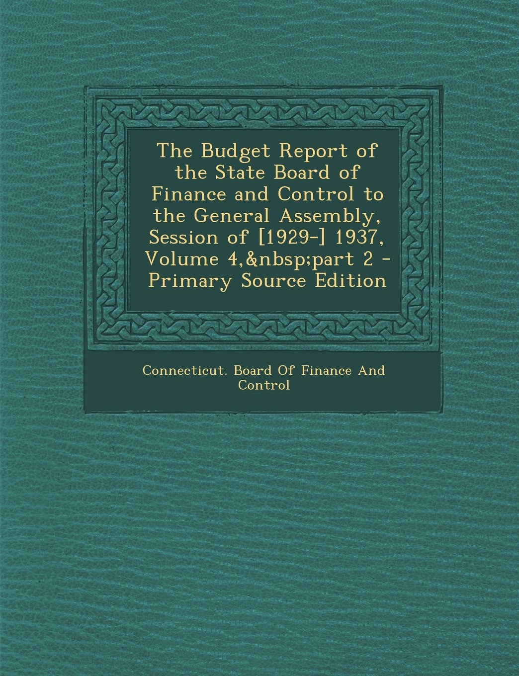 Download The Budget Report of the State Board of Finance and Control to the General Assembly, Session of [1929-] 1937, Volume 4, Part 2 - Primary Source Editio pdf epub