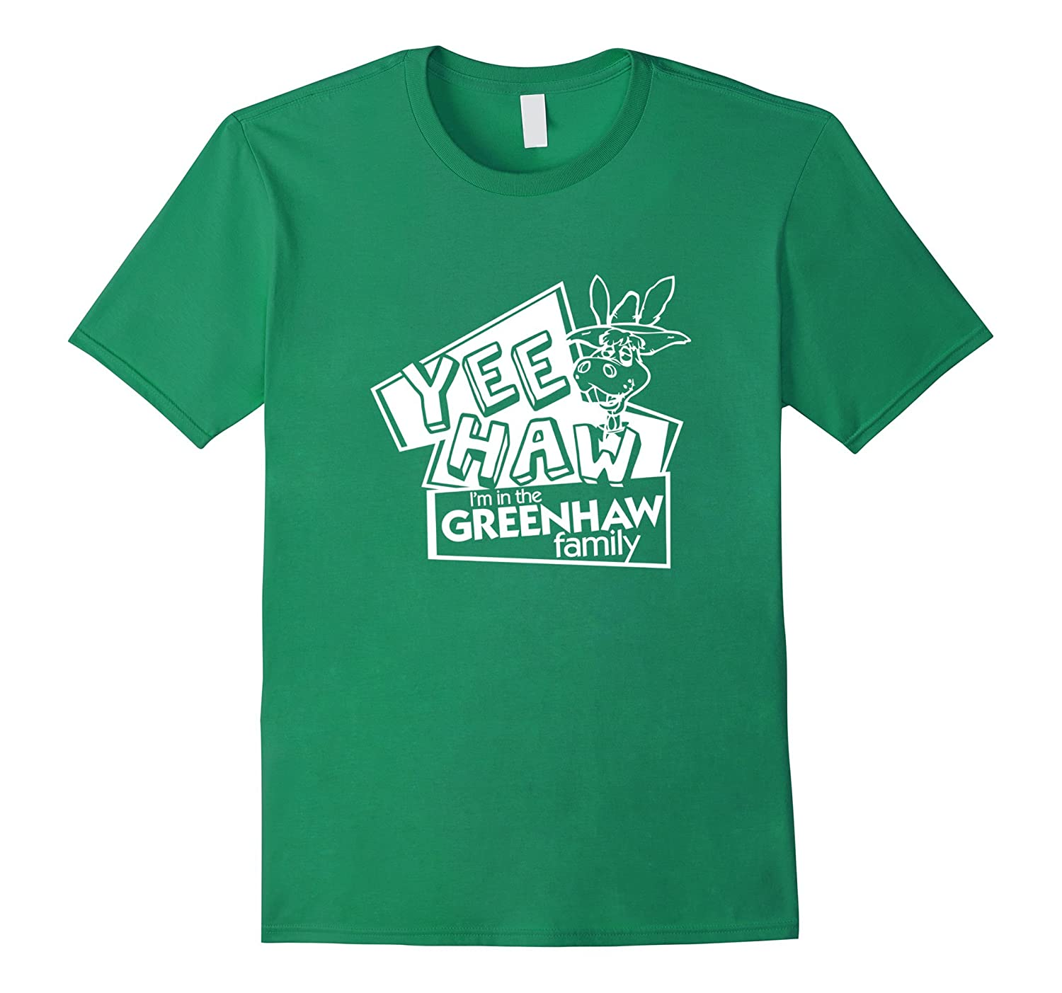 """Yee-Haw, I'm in the GREENHAW Family"" T-shirt"