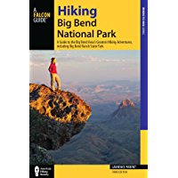 Hiking Big Bend National Park: A Guide to the Big Bend Area's Greatest Hiking Adventures, including Big Bend Ranch State Park (Regional Hiking Series) (English Edition)
