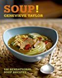 Soup!: 100 sensational soup recipes (100 Great Recipes)