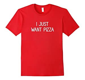 Men's I Just Want Pizza - Unique Pizza Lovers T-Shirt 3XL Red