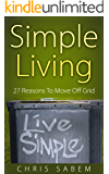 Simple Living: 27 Reason to Move Off Grid (Live Simple and Happily)