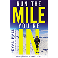 Run the Mile You're In: Finding God in Every Step (English Edition)