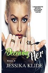 Deceiving Her: A Billionaire Bad Boy Insta-love Romance Series (Siri's Heart Book 4) Kindle Edition