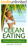 """Clean Eating: 10 Hacks for Rapid Weight Loss and a 5-Day """"Energy Boosting"""" Meal Plan (Clean Eating for Weight Loss)"""