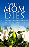 When Mom Dies: A Daughter's Unique Guide to Help Heal Grieving Hearts Today