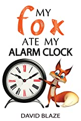My Fox Ate My Alarm Clock (an exciting fantasy for children ages 8-12) Kindle Edition