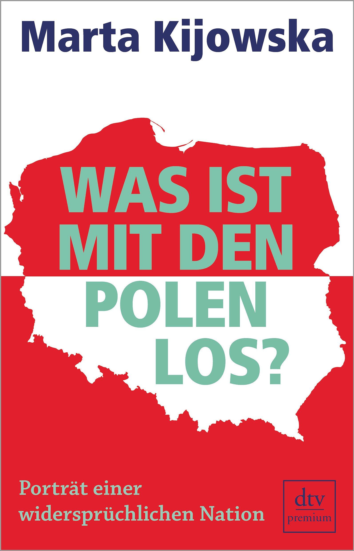 Was ist mit den Polen los?: Porträt einer widersprüchlichen Nation