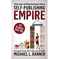 Entity Set Up: Why and How Authors Need to Create a Business Entity Now (Self-Publishing Empire Book 1)