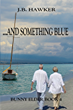 ...and Something Blue (Bunny Elder Adventures Book 4)