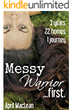 Messy Warrior...first: Three Years. Twenty-Two Foster Homes. One Journey.