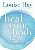 Heal Your Body: The Mental Causes for Physical Illness and theMetaphysical Way to Overcome Them