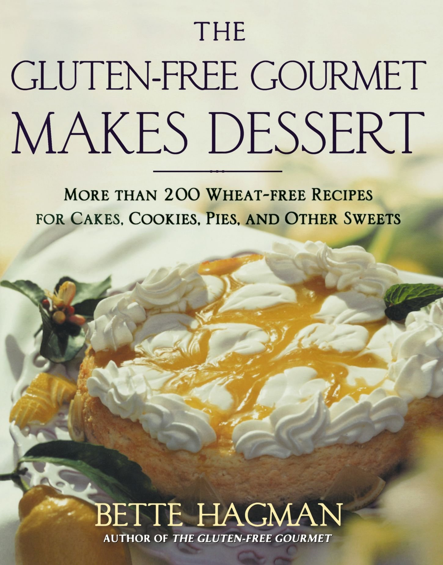 The Gluten-free Gourmet Makes Dessert: More Than 200 Wheat-free Recipes for Cakes, Cookies, Pies and Other Sweets by Holt Paperbacks